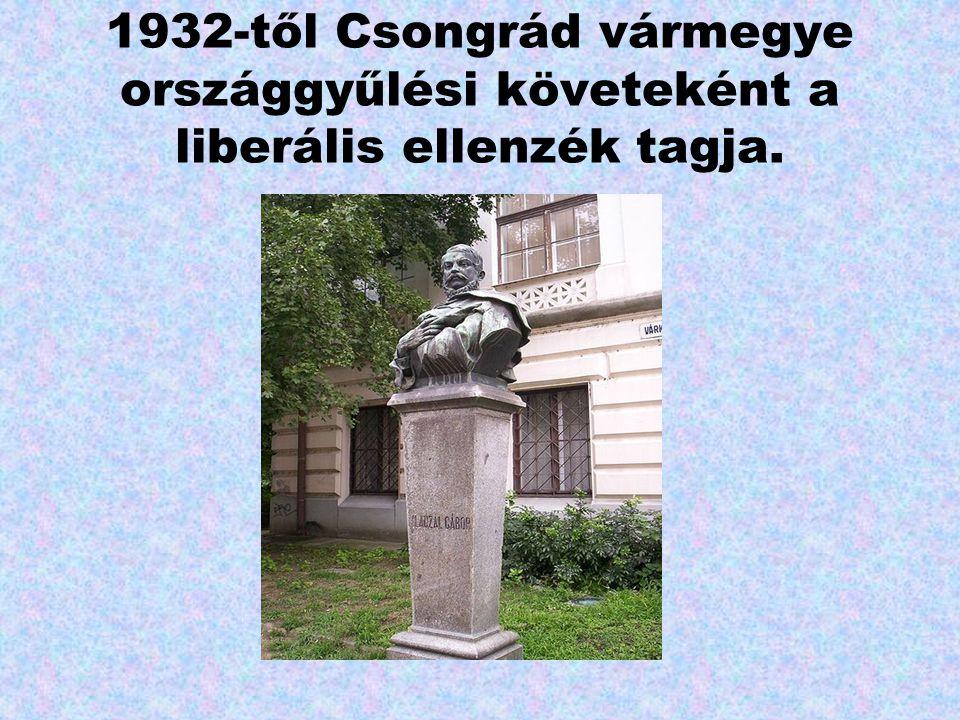 1932-től Csongrád vármegye országgyűlési követeként a liberális ellenzék tagja.