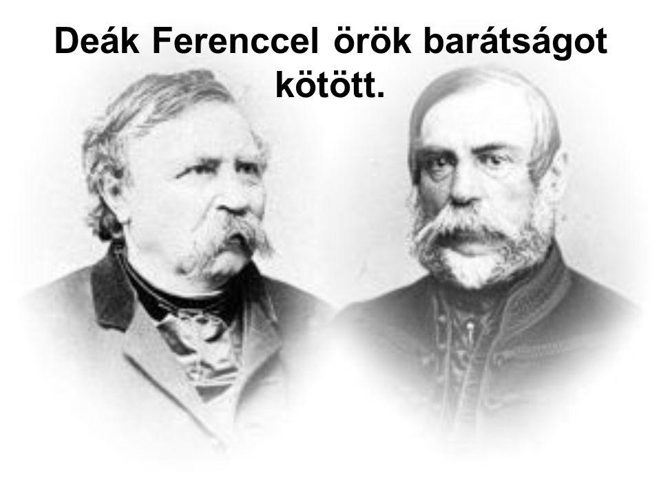 Deák Ferenccel örök barátságot kötött.