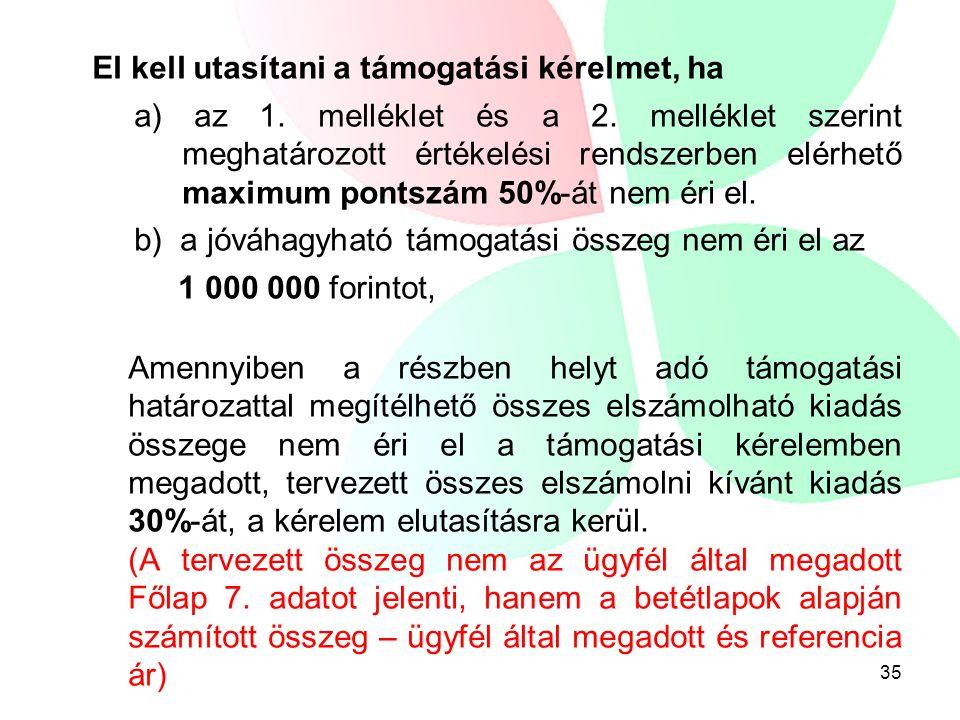 El kell utasítani a támogatási kérelmet, ha a) az 1. melléklet és a 2