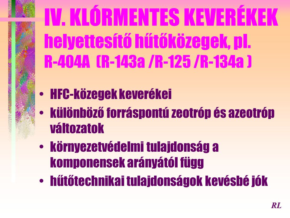 IV. KLÓRMENTES KEVERÉKEK helyettesítő hűtőközegek, pl