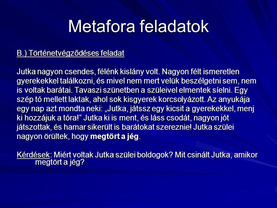 Metafora feladatok B.) Történetvégződéses feladat