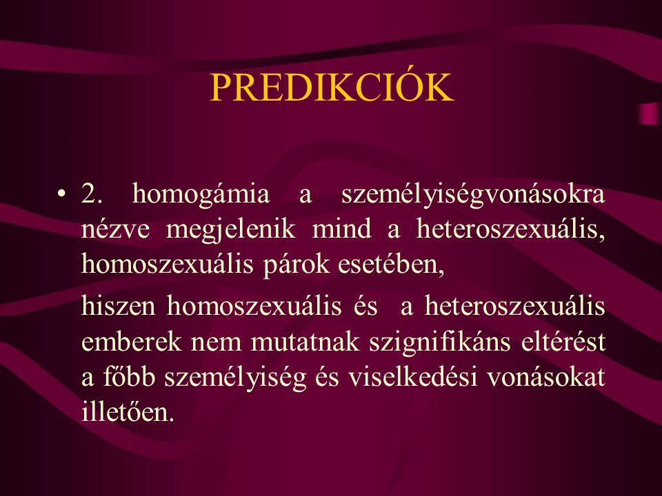 PREDIKCIÓK 2. homogámia a személyiségvonásokra nézve megjelenik mind a heteroszexuális, homoszexuális párok esetében,