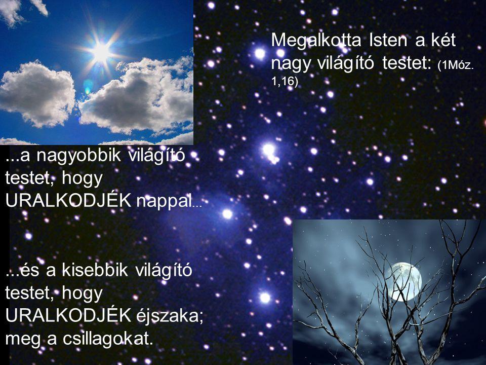 Megalkotta Isten a két nagy világító testet: (1Móz. 1,16)