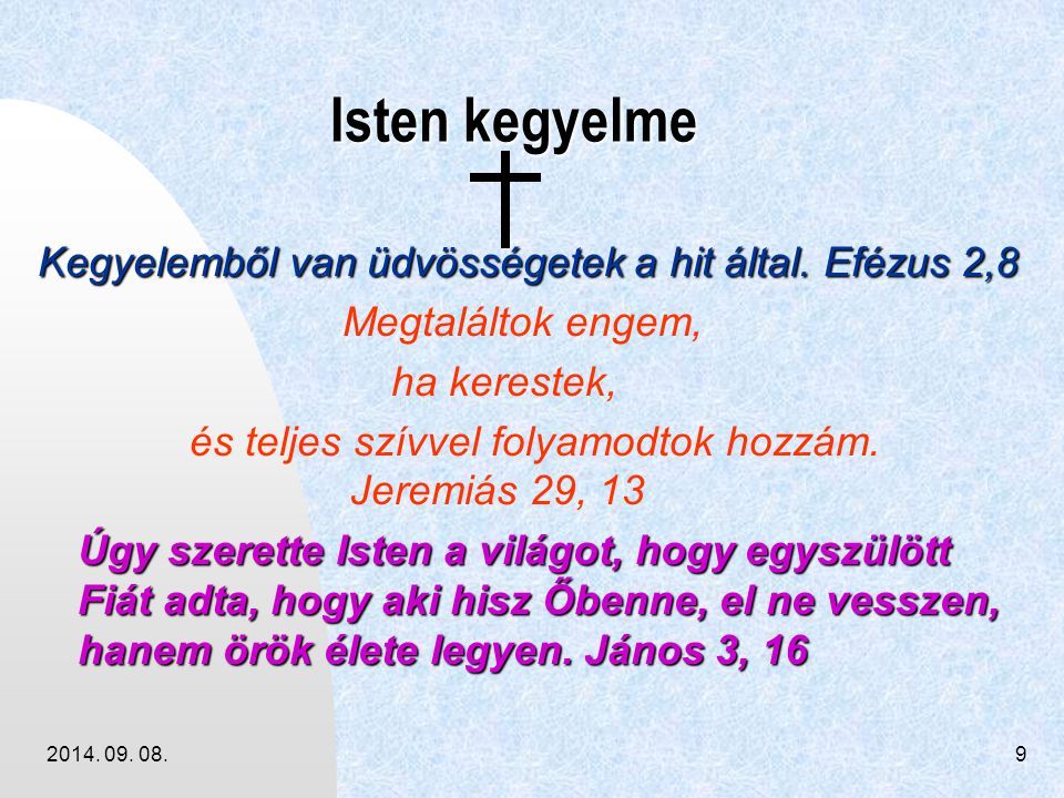 Isten kegyelme Kegyelemből van üdvösségetek a hit által. Efézus 2,8