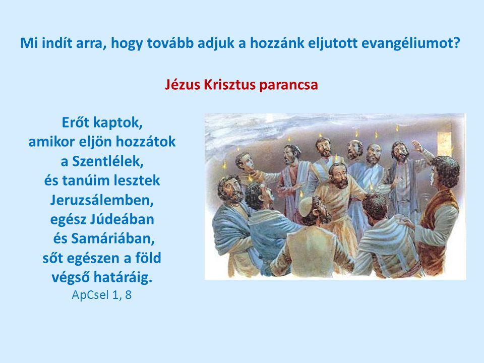 Mi indít arra, hogy tovább adjuk a hozzánk eljutott evangéliumot