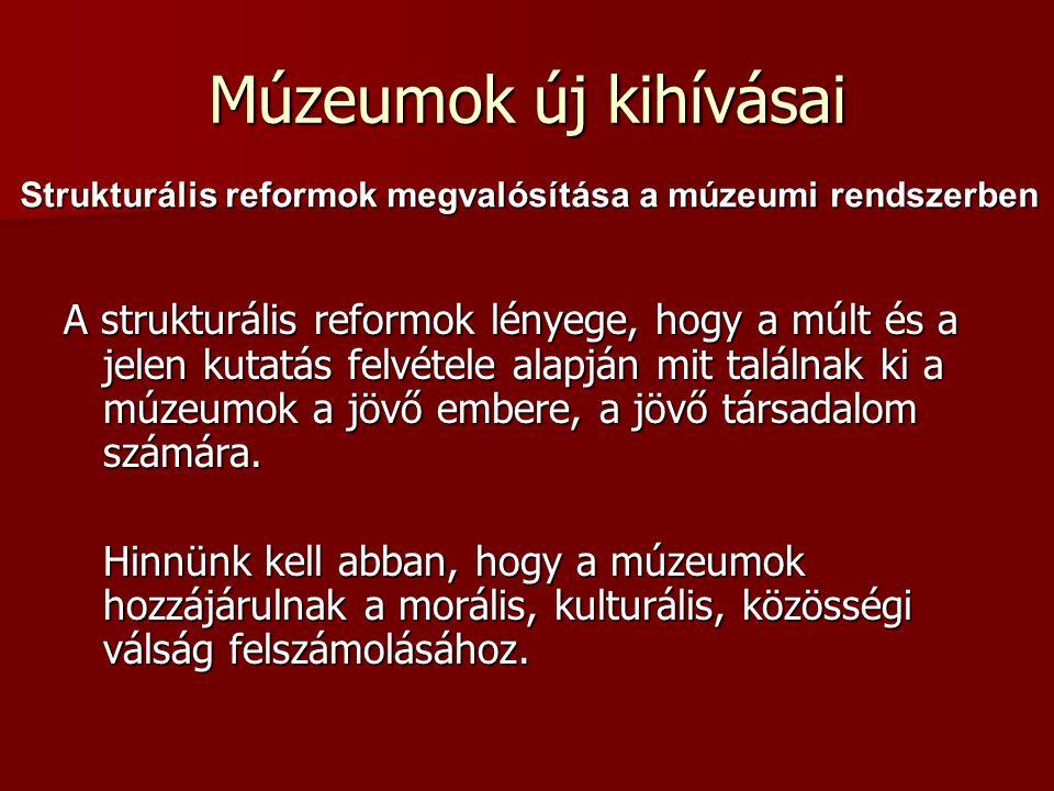 Strukturális reformok megvalósítása a múzeumi rendszerben