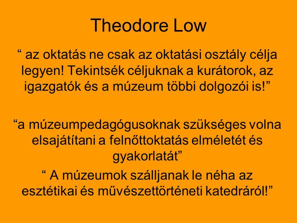 Theodore Low az oktatás ne csak az oktatási osztály célja legyen! Tekintsék céljuknak a kurátorok, az igazgatók és a múzeum többi dolgozói is!