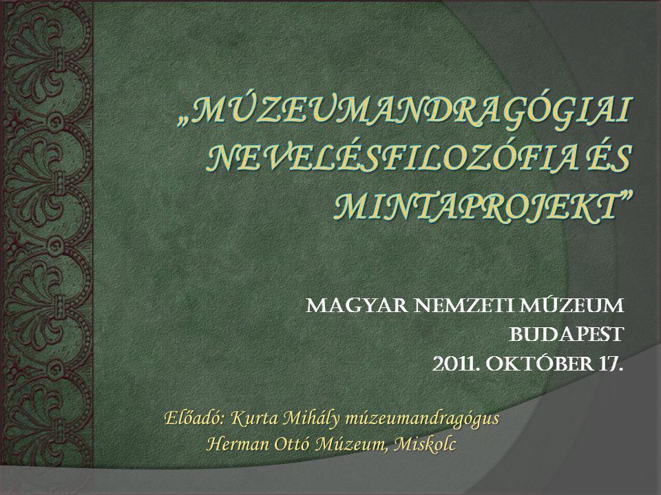 """""""Múzeumandragógiai nevelésfilozófia és mintaprojekt"""