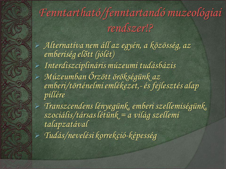 Fenntartható/fenntartandó muzeológiai rendszer!