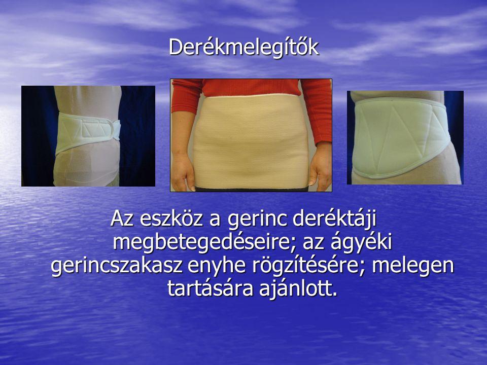 Derékmelegítők Az eszköz a gerinc deréktáji megbetegedéseire; az ágyéki gerincszakasz enyhe rögzítésére; melegen tartására ajánlott.