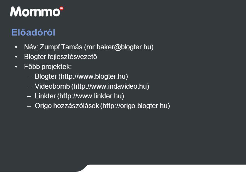 Előadóról Név: Zumpf Tamás (mr.baker@blogter.hu)