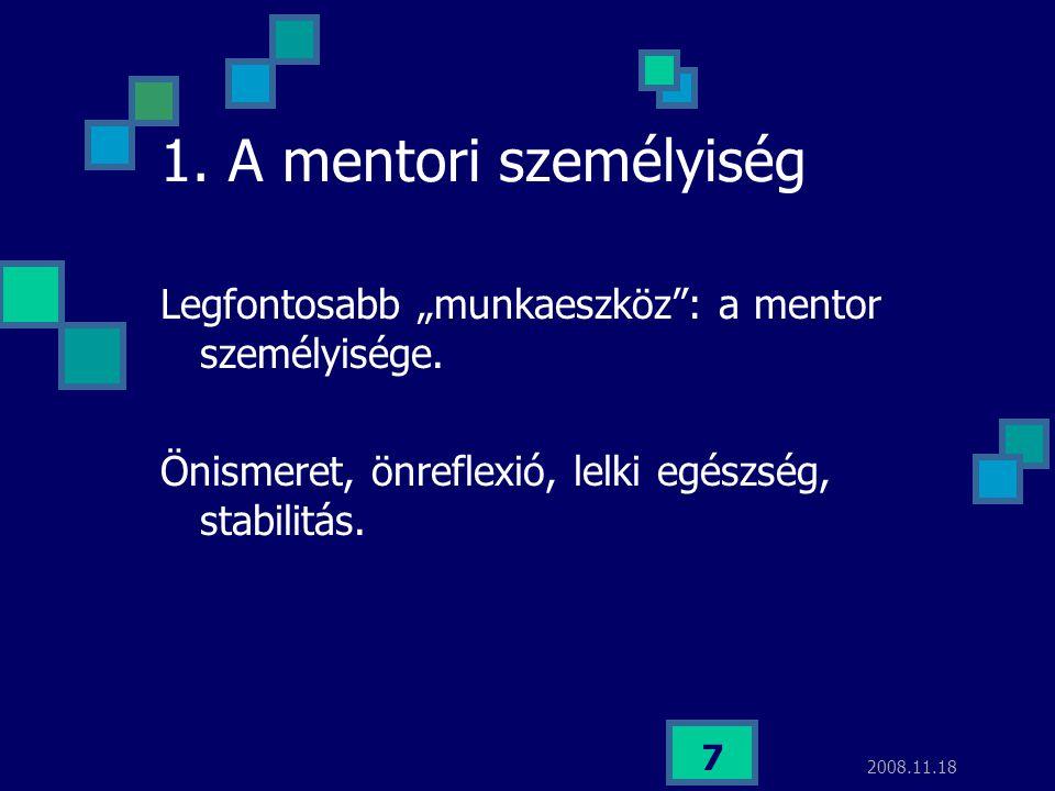"""1. A mentori személyiség Legfontosabb """"munkaeszköz : a mentor személyisége. Önismeret, önreflexió, lelki egészség, stabilitás."""
