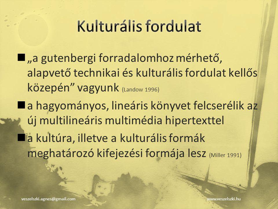 """Kulturális fordulat """"a gutenbergi forradalomhoz mérhető, alapvető technikai és kulturális fordulat kellős közepén vagyunk (Landow 1996)"""