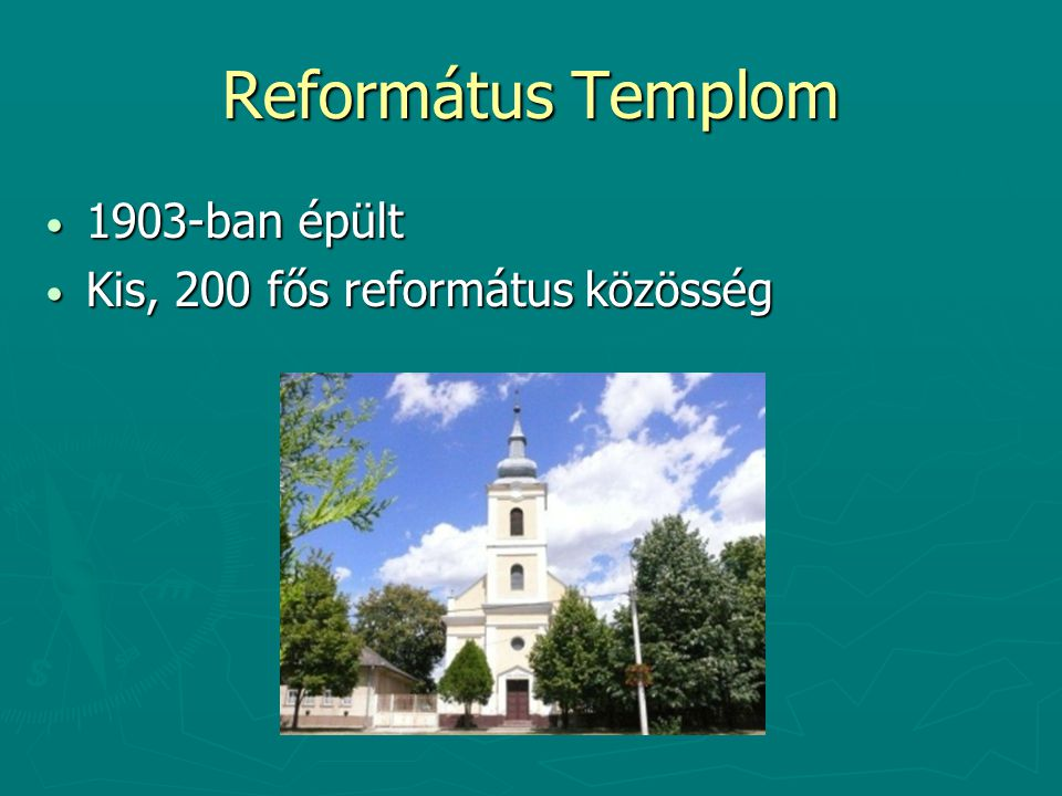 Református Templom 1903-ban épült Kis, 200 fős református közösség