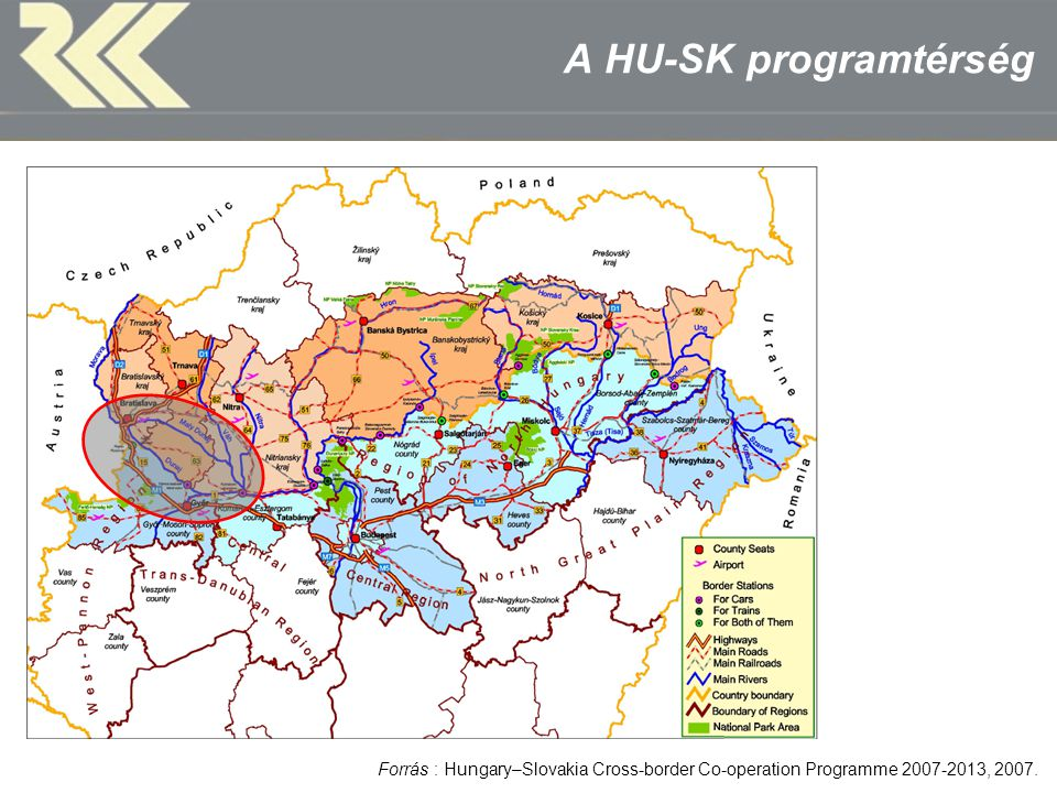 A HU-SK programtérség Forrás : Hungary–Slovakia Cross-border Co-operation Programme 2007-2013, 2007.