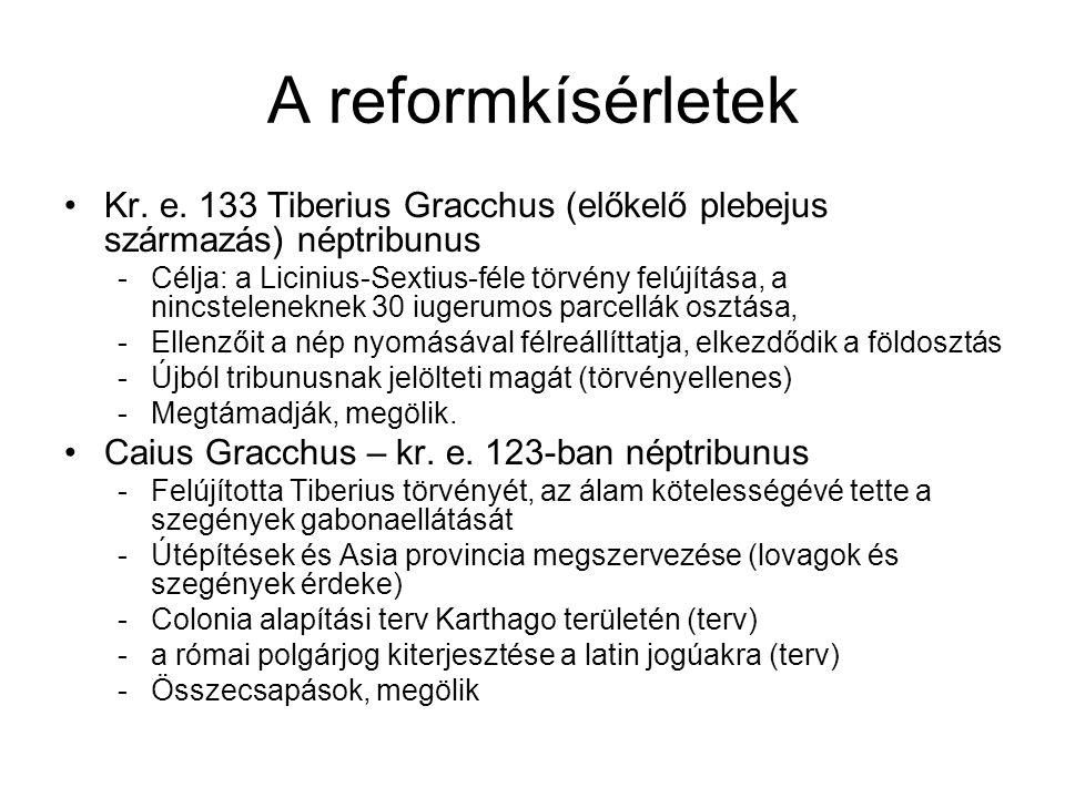 A reformkísérletek Kr. e. 133 Tiberius Gracchus (előkelő plebejus származás) néptribunus.