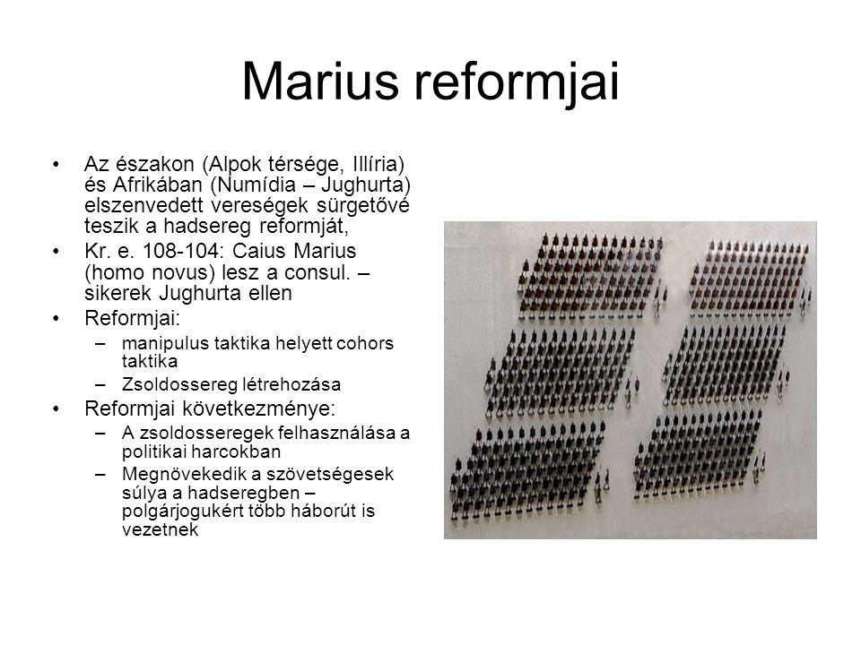 Marius reformjai Az északon (Alpok térsége, Illíria) és Afrikában (Numídia – Jughurta) elszenvedett vereségek sürgetővé teszik a hadsereg reformját,