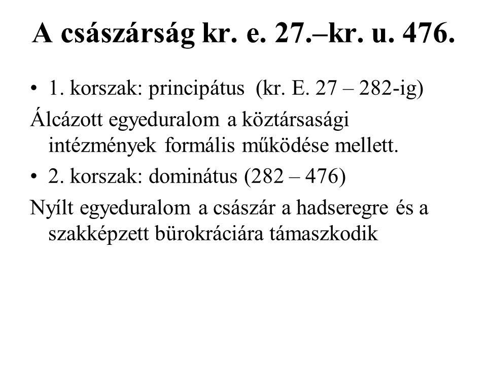 A császárság kr. e. 27.–kr. u. 476. 1. korszak: principátus (kr. E. 27 – 282-ig)
