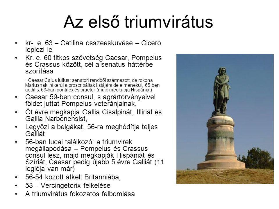 Az első triumvirátus kr-. e. 63 – Catilina összeesküvése – Cicero leplezi le.