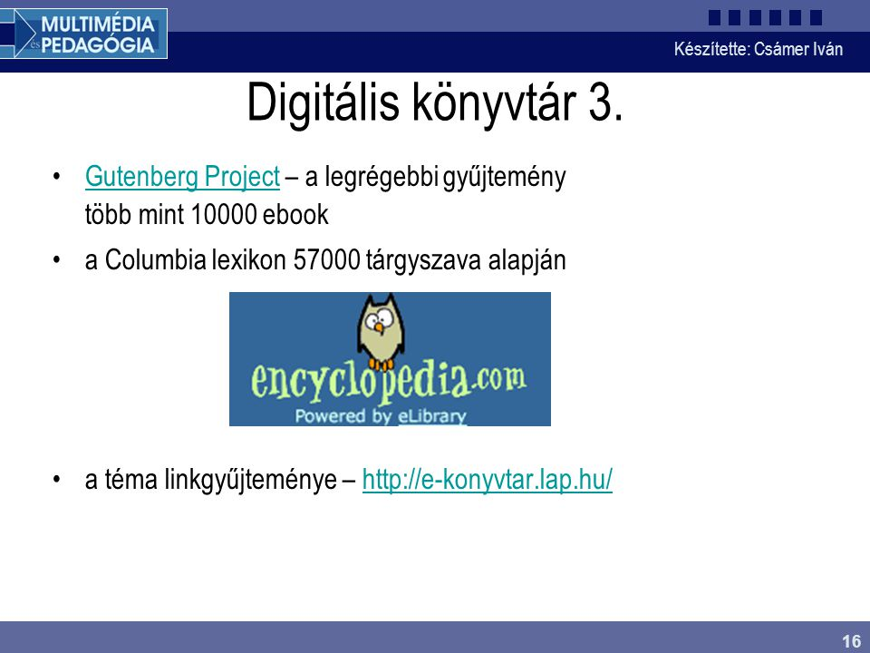 Digitális könyvtár 3. Gutenberg Project – a legrégebbi gyűjtemény több mint 10000 ebook. a Columbia lexikon 57000 tárgyszava alapján.