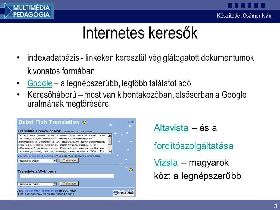 Internetes keresők indexadatbázis - linkeken keresztül végiglátogatott dokumentumok kivonatos formában.
