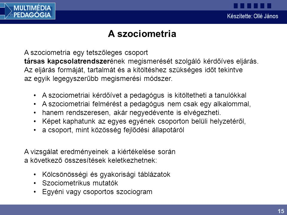 A szociometria A szociometria egy tetszőleges csoport