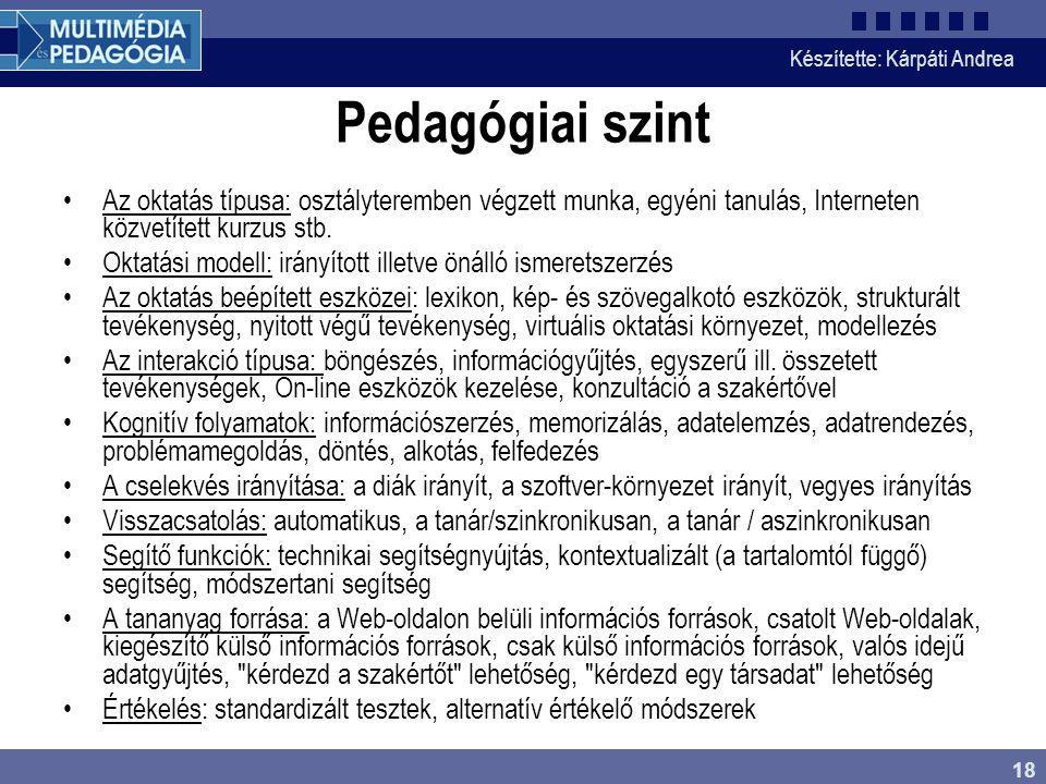 Pedagógiai szint Az oktatás típusa: osztályteremben végzett munka, egyéni tanulás, Interneten közvetített kurzus stb.