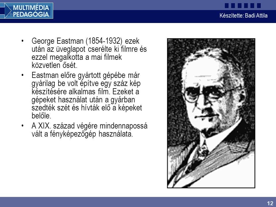 George Eastman (1854-1932) ezek után az üveglapot cserélte ki filmre és ezzel megalkotta a mai filmek közvetlen ősét.