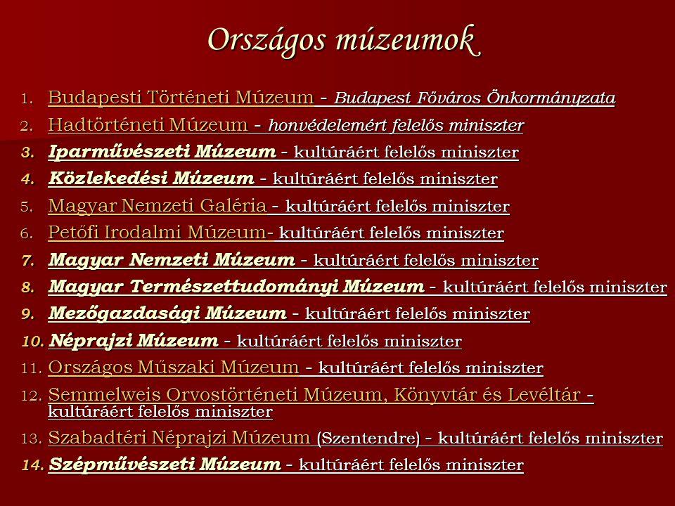Országos múzeumok Budapesti Történeti Múzeum - Budapest Főváros Önkormányzata. Hadtörténeti Múzeum - honvédelemért felelős miniszter.