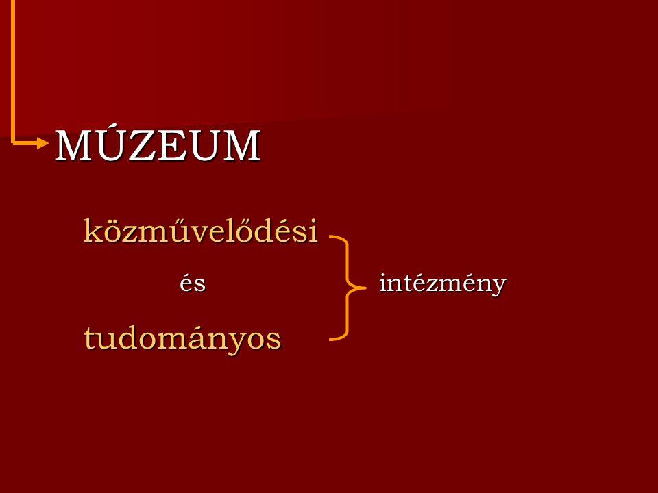 MÚZEUM közművelődési és intézmény tudományos