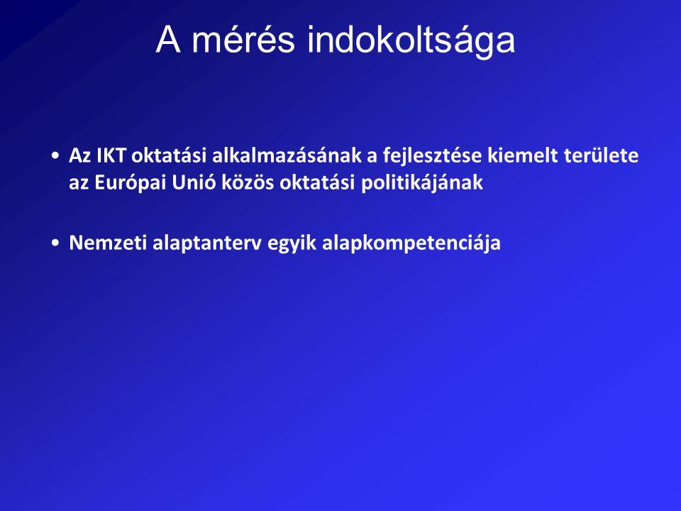 A mérés indokoltsága Az IKT oktatási alkalmazásának a fejlesztése kiemelt területe az Európai Unió közös oktatási politikájának.