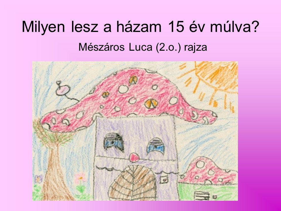Milyen lesz a házam 15 év múlva Mészáros Luca (2.o.) rajza