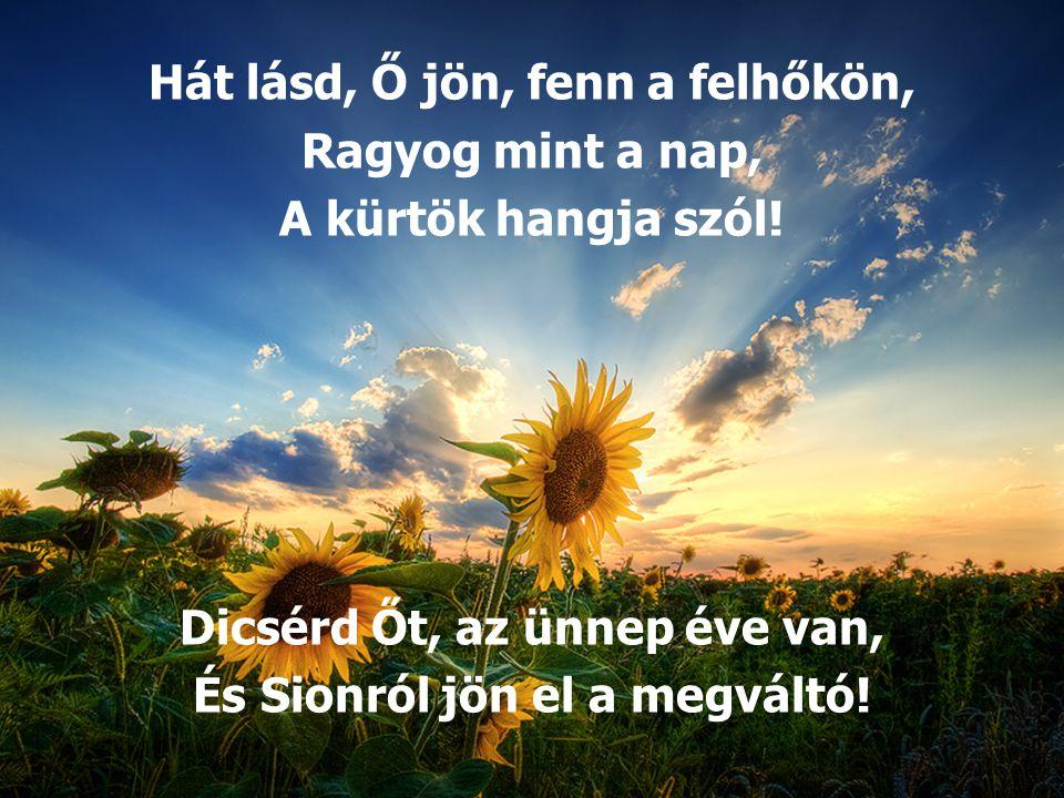 Hát lásd, Ő jön, fenn a felhőkön, Ragyog mint a nap,