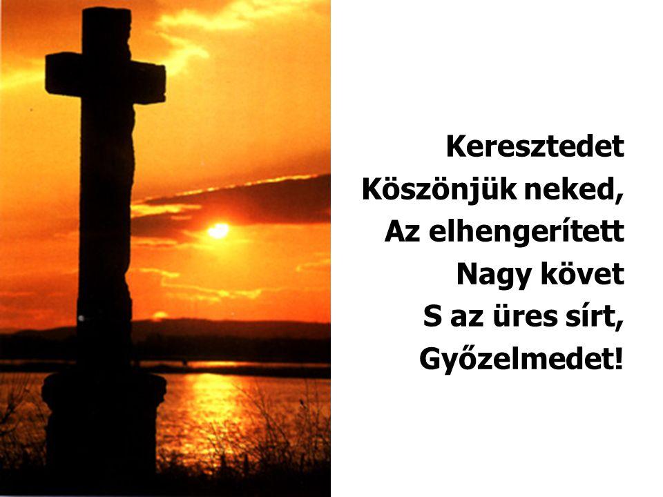 Keresztedet Köszönjük neked, Az elhengerített Nagy követ S az üres sírt, Győzelmedet!