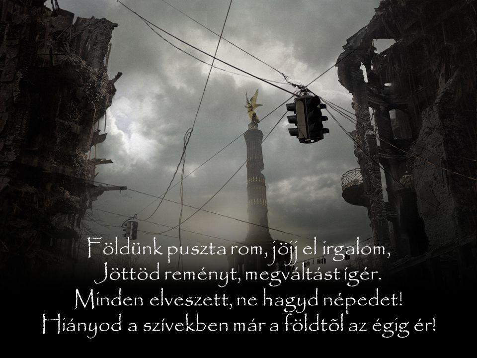 Földünk puszta rom, jöjj el irgalom, Jöttöd reményt, megváltást ígér.