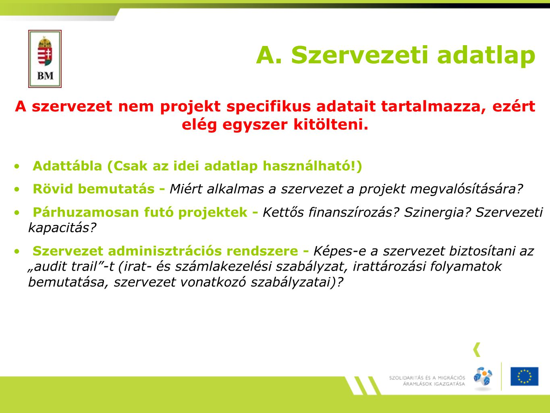 A. Szervezeti adatlap A szervezet nem projekt specifikus adatait tartalmazza, ezért elég egyszer kitölteni.
