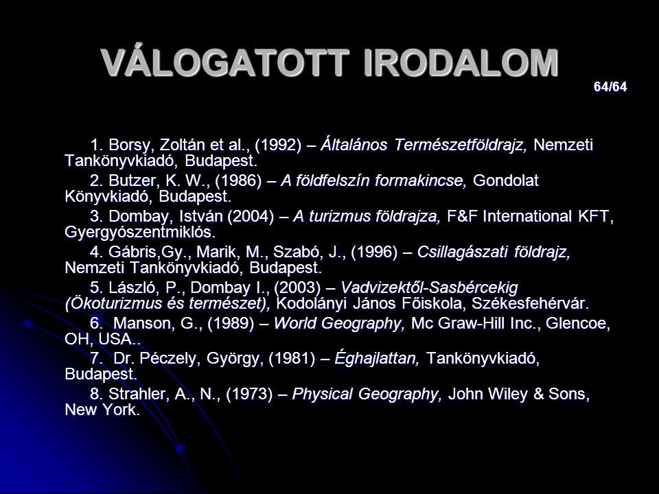 VÁLOGATOTT IRODALOM 1. Borsy, Zoltán et al., (1992) – Általános Természetföldrajz, Nemzeti Tankönyvkiadó, Budapest.