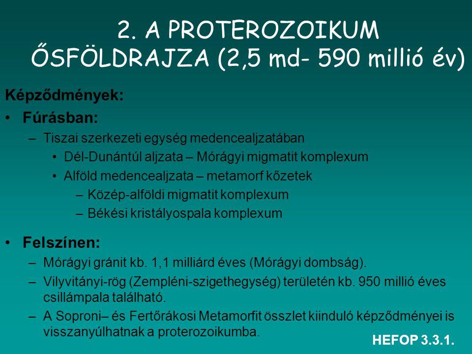 2. A PROTEROZOIKUM ŐSFÖLDRAJZA (2,5 md- 590 millió év)