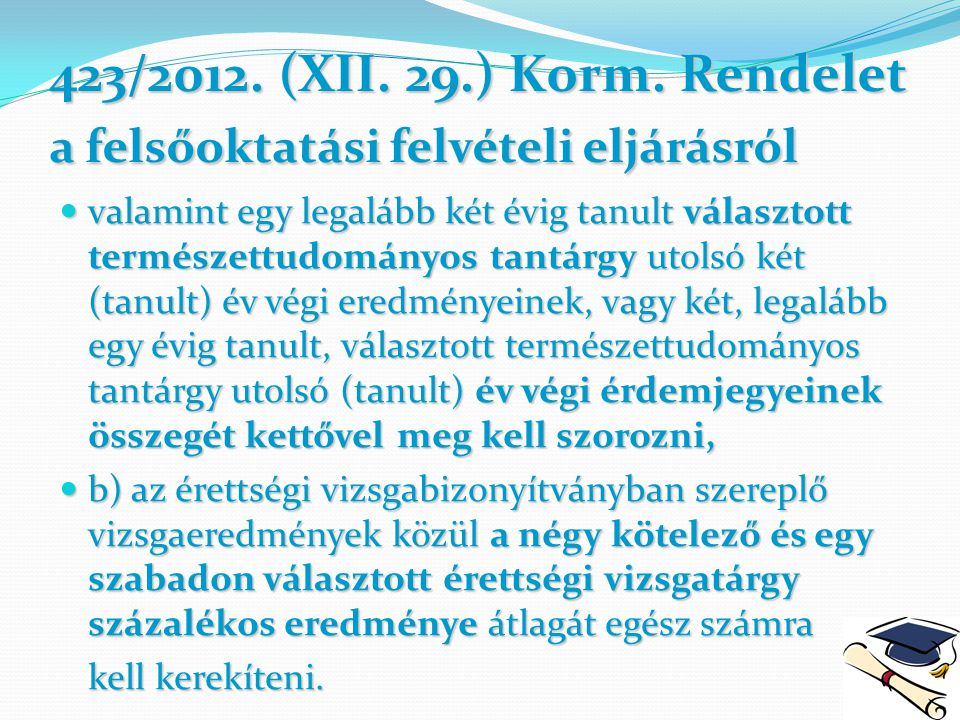 423/2012. (XII. 29.) Korm. Rendelet a felsőoktatási felvételi eljárásról