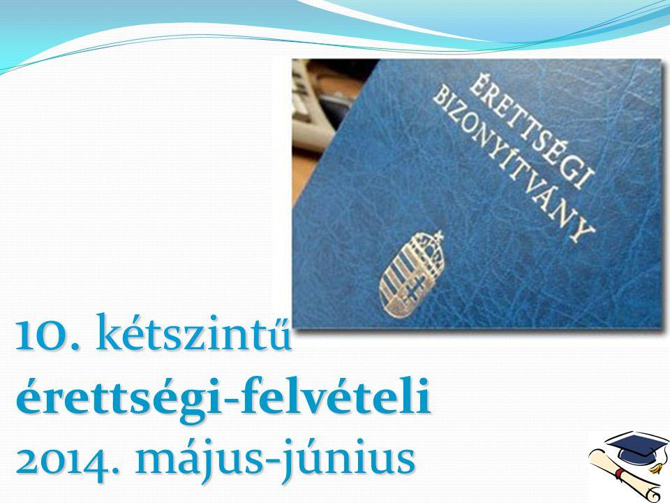 10. kétszintű érettségi-felvételi 2014. május-június