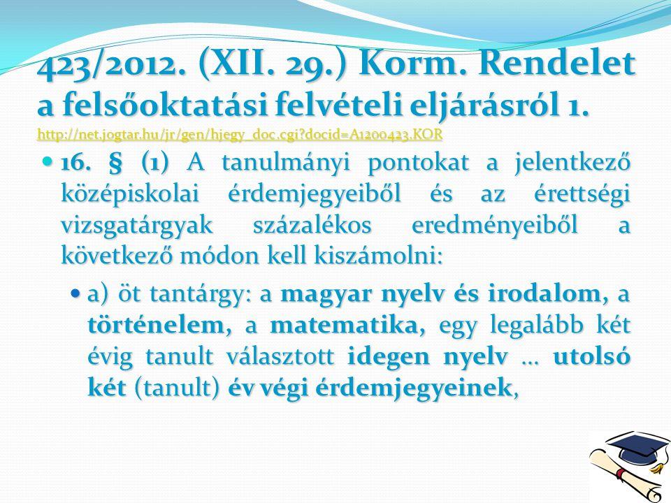 423/2012. (XII. 29.) Korm. Rendelet a felsőoktatási felvételi eljárásról 1. http://net.jogtar.hu/jr/gen/hjegy_doc.cgi docid=A1200423.KOR
