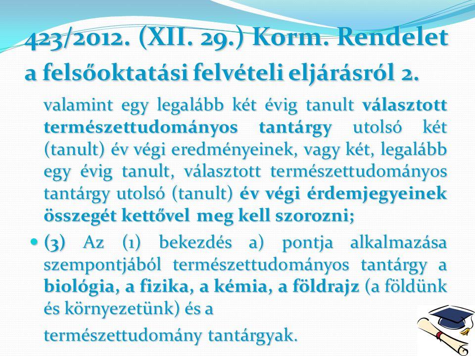 423/2012. (XII. 29.) Korm. Rendelet a felsőoktatási felvételi eljárásról 2.