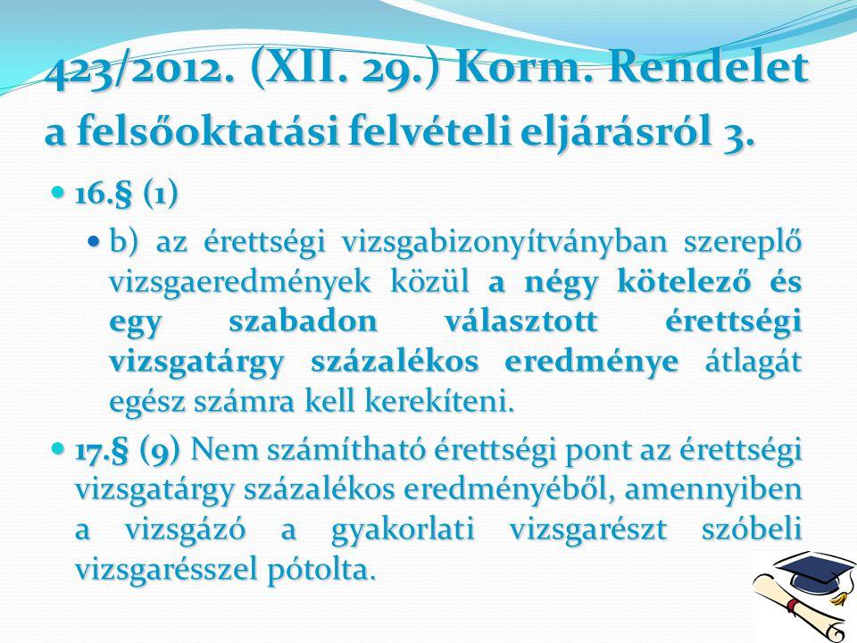 423/2012. (XII. 29.) Korm. Rendelet a felsőoktatási felvételi eljárásról 3.