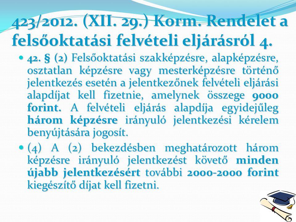 423/2012. (XII. 29.) Korm. Rendelet a felsőoktatási felvételi eljárásról 4.