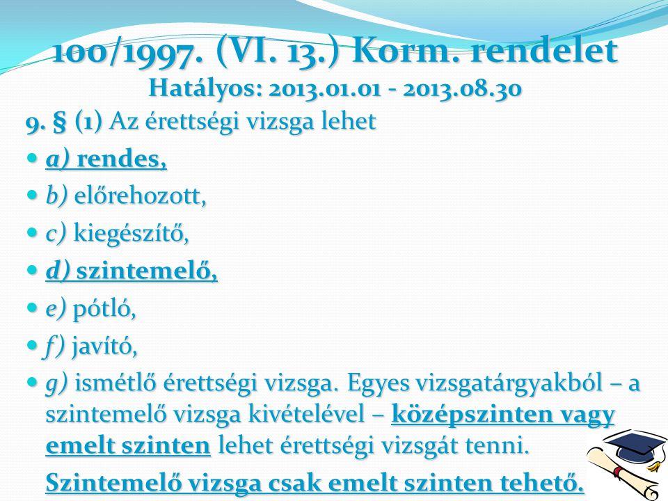 100/1997. (VI. 13.) Korm. rendelet Hatályos: 2013.01.01 - 2013.08.30