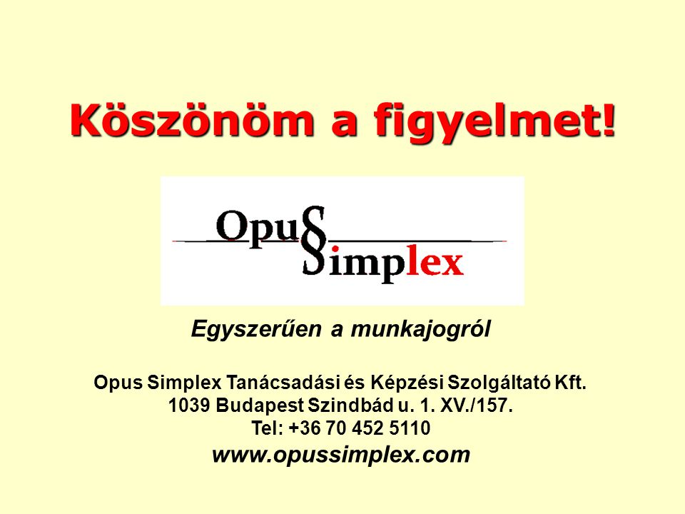 Köszönöm a figyelmet! Egyszerűen a munkajogról www.opussimplex.com