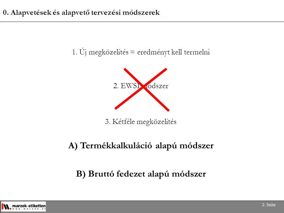 A) Termékkalkuláció alapú módszer B) Bruttó fedezet alapú módszer