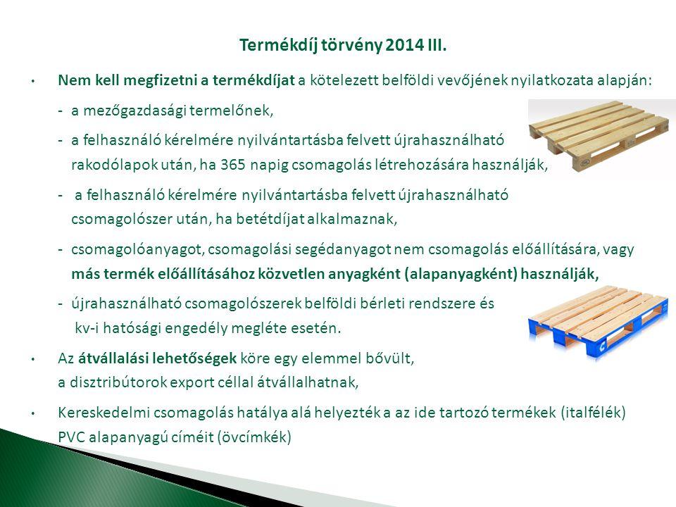 Termékdíj törvény 2014 III. Nem kell megfizetni a termékdíjat a kötelezett belföldi vevőjének nyilatkozata alapján: