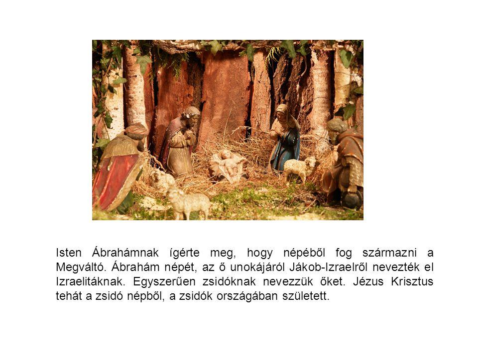Isten Ábrahámnak ígérte meg, hogy népéből fog származni a Megváltó