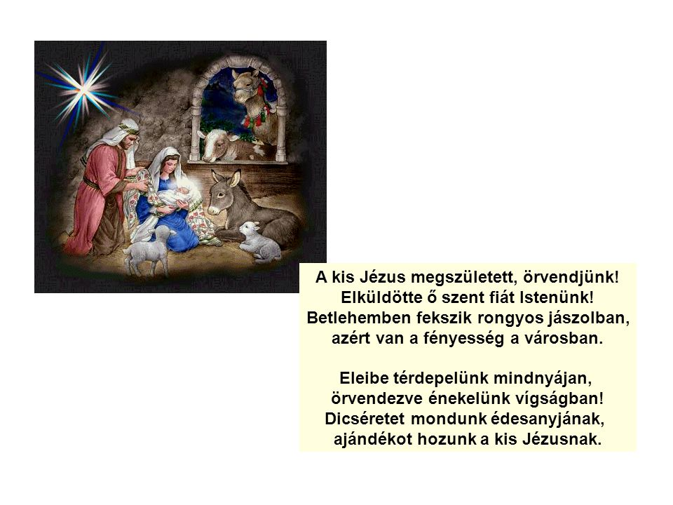 A kis Jézus megszületett, örvendjünk. Elküldötte ő szent fiát Istenünk